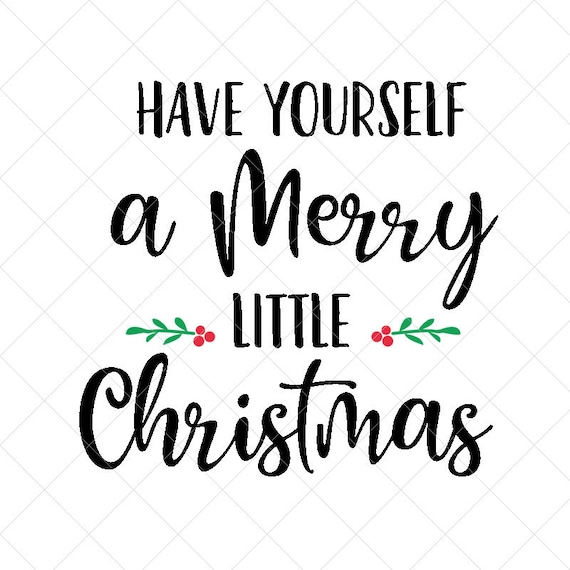Have Yourself A Merry Little Christmas Svg.Have Yourself A Merry Little Christmas Svg Christmas Svg Holiday Svg Png Eps Dxf Cricut Cut Files Silhouette Files Download Print