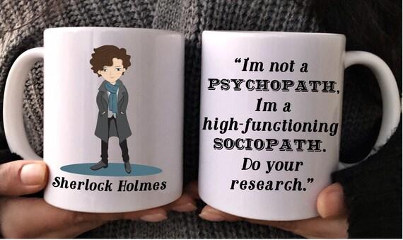 I'm Not A Psychopath I'm A High Functioning Sociopath Do Your Research Mug,  Sherlock Holmes quote coffee mug