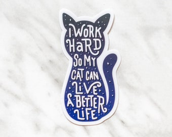 Cute Cat Vinyl Sticker, Funny Cat Car Decal, Kawaii Laptop Sticker Decal, Cat Mom Lover Gift, I Work Hard so My Cat Can Live A Better Life
