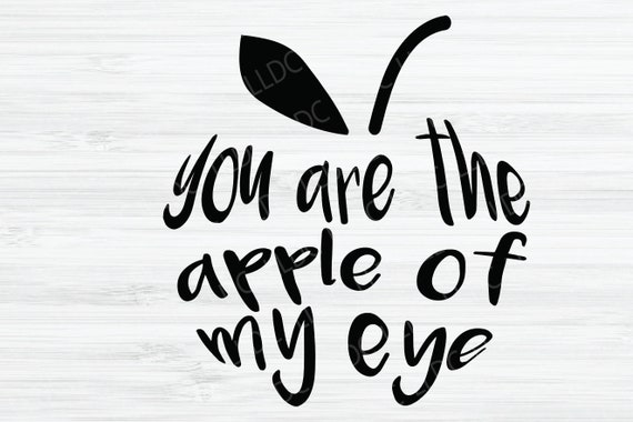 You Are The Apple Of My Eye Instant Downloadable Cut File Etsy