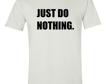 b723bcce2bdf Just Do Nothing T-shirt