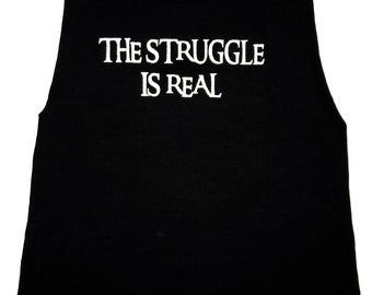THE STRUGGLE IS Real tank