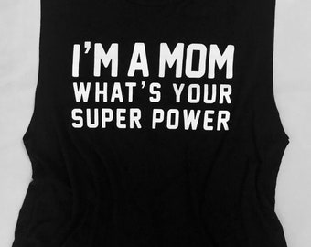 I'm a mom what's your super power tank