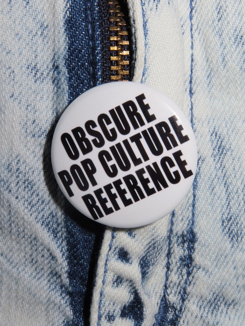 Obscure Pop Culture Reference 1.5 Pinback Button or Magnet