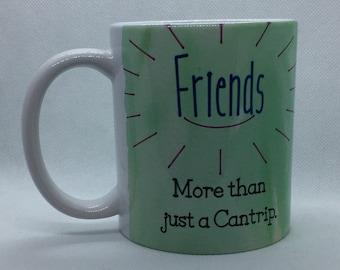 Friends Cantrip Mug, Dungeons and Dragons Custom Coffee Mug, DND Mug, Gamer Dungeon Master Mug, Gamer Gifts, Best Friends