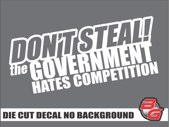 DON/'T STEAL GOVERNMENT HATES COMPETITION FUNNY CAR WINDOW VINYL STICKER DECAL