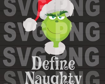Define Naughty The Grinch  SVG, DXF, PNG, Eps ,Cut Files Digital