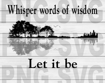 Whisper Words Of Wisdom Let It Be Guitar Lake Shadow  SVG, DXF, PNG, Eps Cut Files Digital