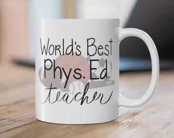 Phys Ed Teacher Mug - World's Best Phys. Ed Teacher Mug - Christmas Gift for Gym Teachers - Physical Education Teacher Coffee Mug
