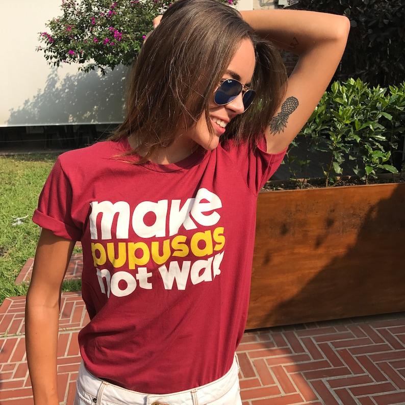 ede801c484b49 Make Pupusas Not War T-Shirt