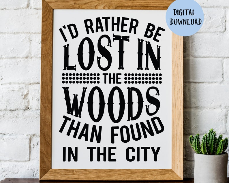 I D Rather Be Lost In The Woods Than Found In The City Etsy