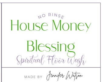 FLOOR WASH- House Money Blessing Spiritual and Ritual No Rinse Floor Wash 12 oz glass jar