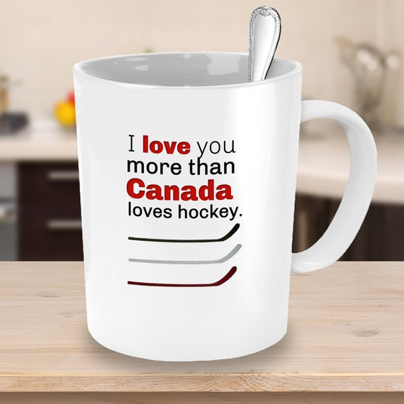 Canadian Hockey Coffee Mug Love You More Than Canada Loves Etsy