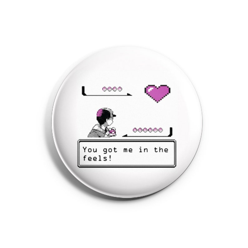 You Got Me in the Feels Pinback Button Anime Inspired Button