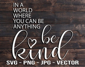 In a world where you can be anything, Be Kind Sign Vector Template SVG/PNG/JPG/dxf Country Farmhouse Home Decor - Cricut Brother Silhouette