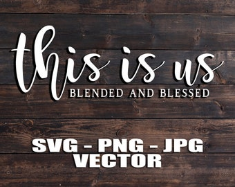This Is Us Blended and Blessed Vector Template SVG/PNG/JPG/dxf Country Home Farmhouse Kitchen Cricut, Brother, Silhouette, Cameo