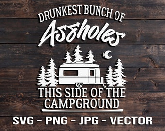 Drunkest Bunch of Assholes This Side of the Campground - Camp Trailer RV Sign & T-shirt screen printing Template Vector SVG