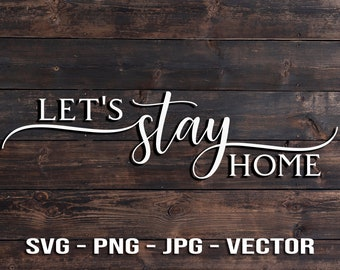 Let's Stay Home - Wooden Sign Vector Template SVG/PNG/JPG/dxf Country Home Decor - Cricut Brother Silhouette Cameo