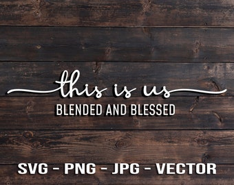 This Is Us, Blended and Blessed Vector Template SVG/PNG/JPG/dxf Country Home Farmhouse Kitchen Cricut, Brother, Silhouette, Cameo