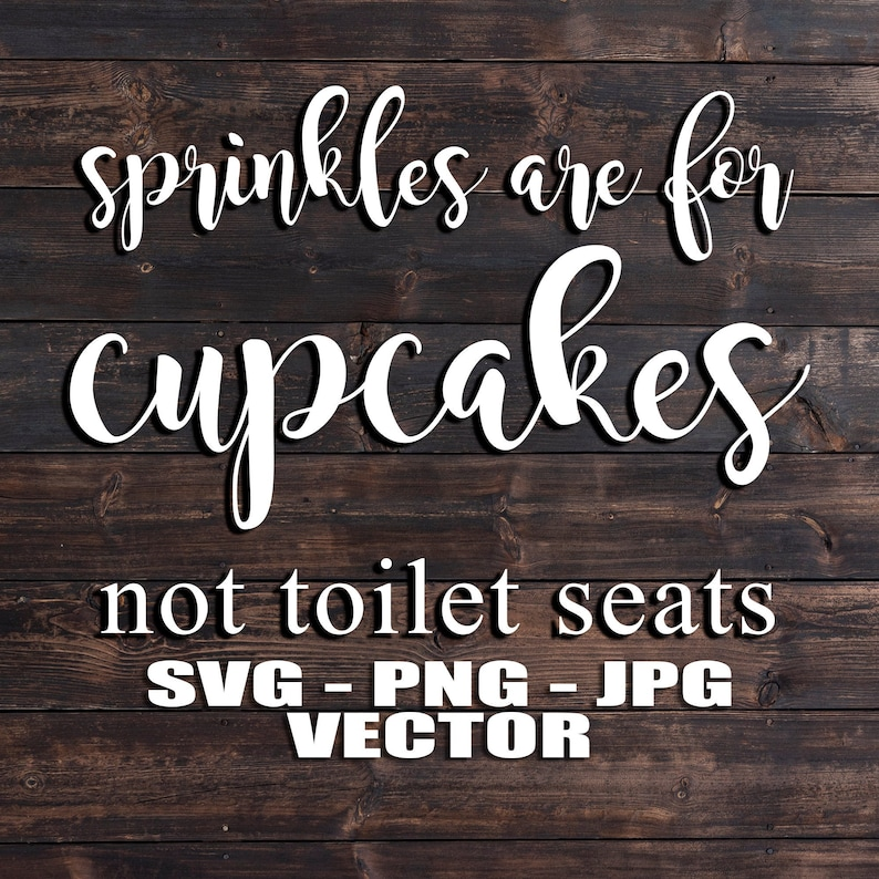 Sprinkles are for Cupcakes Not Toilet Seats  Vector Template image 0