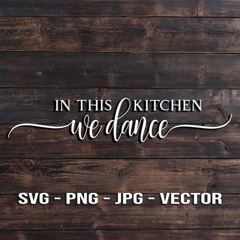 In This Kitchen We Dance Sign Vector Template SVG/PNG/JPG/dxf image 0