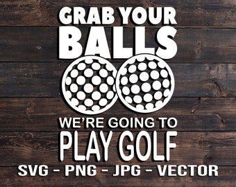 Grab your balls, we're playing Golf - Vector Template SVG/PNG/JPG/dxf Files for Tshirts or Signmaking