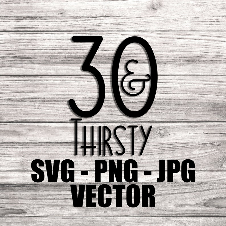 30 and Thirsty Birthday Vector  Template SVG/PNG/JPG/dxf image 0