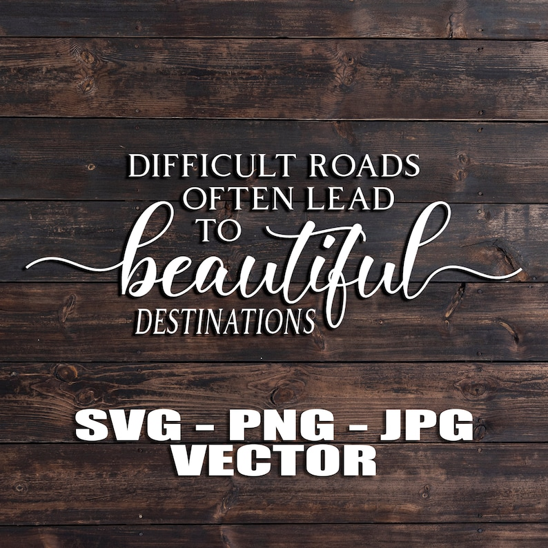 Difficult Roads Often Lead To Beautiful Destinations Vector  image 0