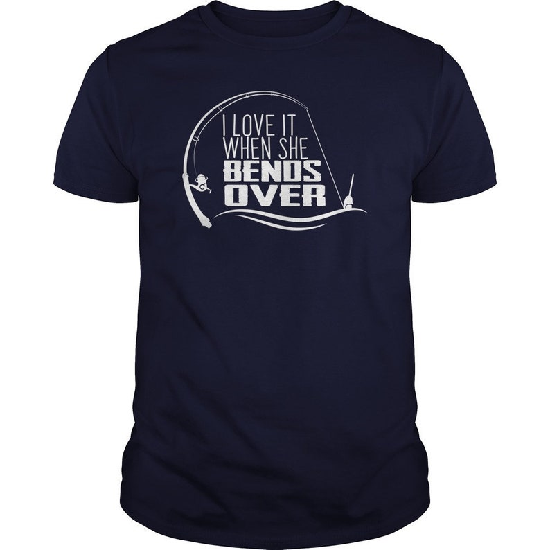 I Love It When She Bends Over Fishing Tee  Funny Father's image 0