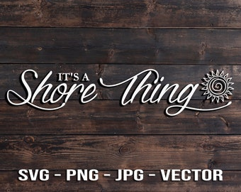 It's A Shore Thing - Sunshine Summer Beach House Sign - Vector Template SVG/PNG/jpg/dxf Beach House Decor - Cricut beach quotes