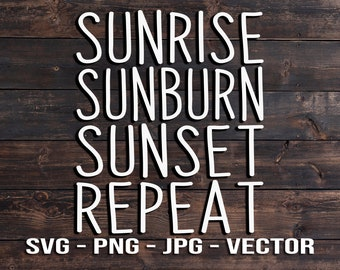 Sunrise Sunburn Sunset Repeat Vector File Template beach quotes SVG/PNG/JPG/dxf Laser Cut, Cricut, Brother, Silhouette, Cameo