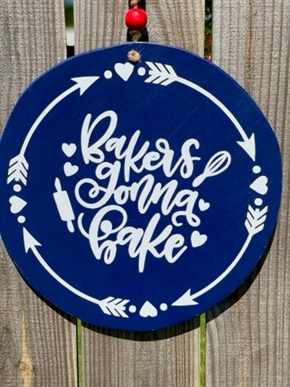 Kitchen Sign, Bakers gonna Bake, Kitchen Decor, Kitchen Wall Hanging, Wall Decor, Wood Wall Decor, Kitchen Gifts, Round Wood Sign Home Decor