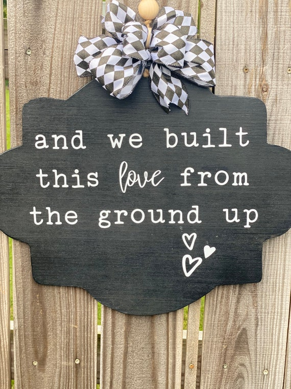 And We Built This Love From The Ground Up, Wood Sign, Porch Sign, Wall Decor, Living Room, Family Quote, Farmhouse Sign, Love Sign, Family