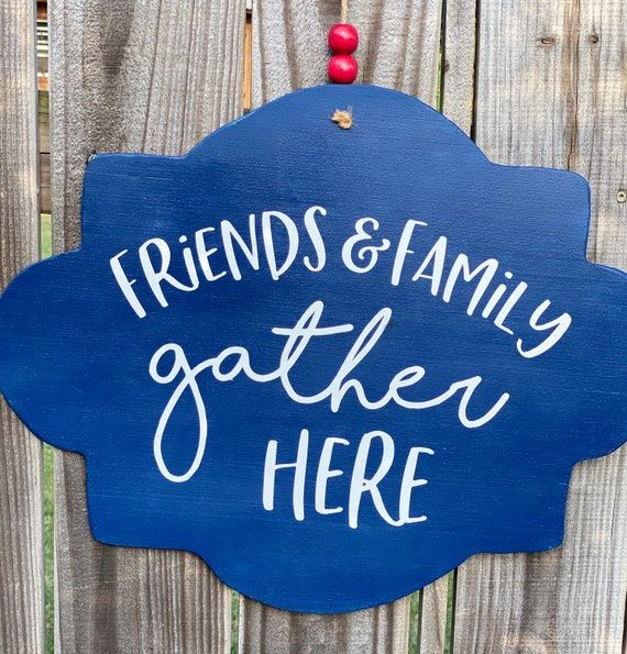 Friends and Family Gather Here Wood Sign, Porch Decor, Wall Decor, Door Hanger