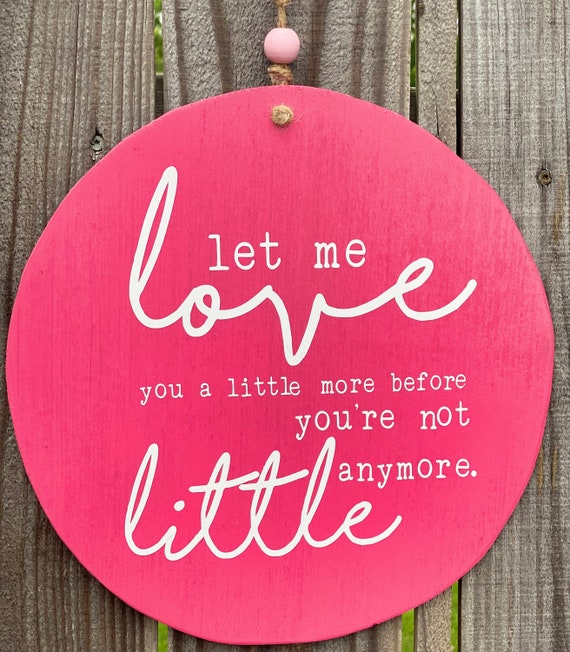 Let me love you a little more before you are not little anymore, Baby Shower Gift, Baby Girl, Kid's Room, Wood Wall Decor