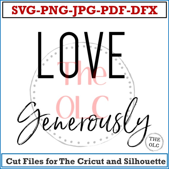 Love, Instant Download,  Love Generously SVG, Cutting Files For Silhouette and Cricut, Svg Files