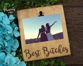 Best Bitches Friend Picture Frame Funny Birthday Gift Bestie Bridesmaid Idea BFF Wood Photo Clip