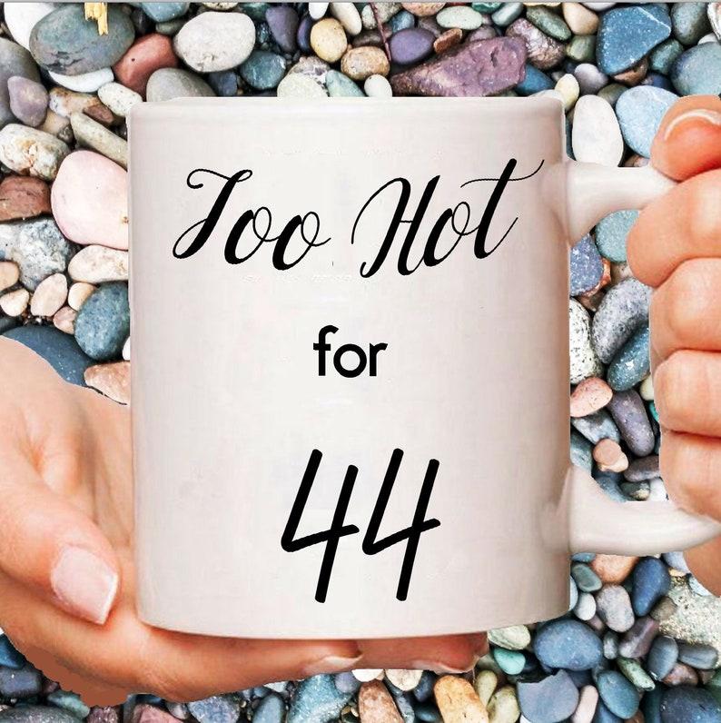 44th Birthday Gift Too Sexy For 44 Coffee Mug Funny