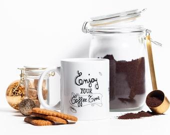 """""""Enjoy your coffee time"""" mug"""