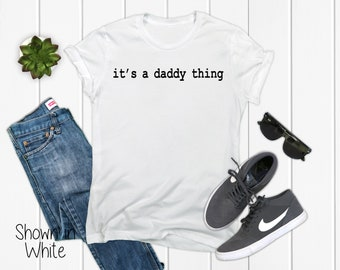 e7fde542 It's a Daddy Thing/It's a Daddy Thing T-Shirt/Daddy Shirt/Daddy T-Shirt/Daddy  to be/New Daddy/Father's Day Gift/Dad T-Shirt/Dad Shirt