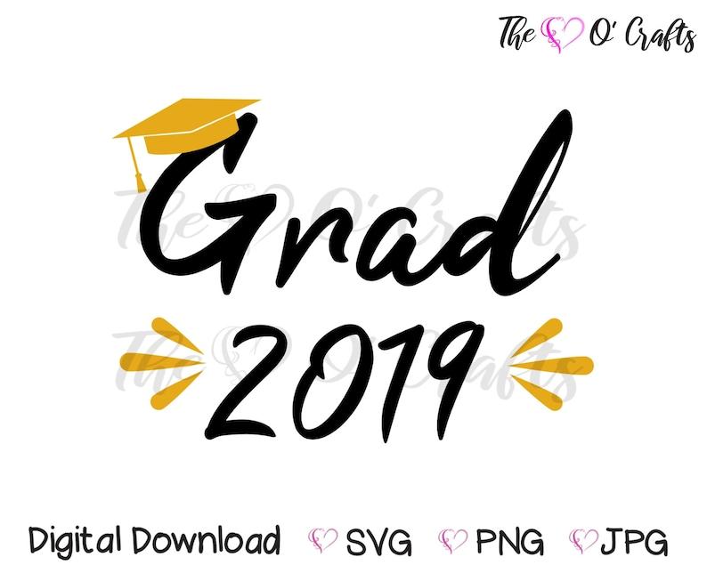 Grad 2019 SVG, Graduation SVG, 2019 Grad Tshirt cut file, Class of 2019 Svg  Png Jpg