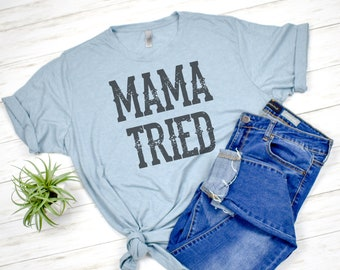 83e30b73d Distressed Mama Tried Faded/Sublimated Women's T-shirt *Please read  description for important info on sublimation *