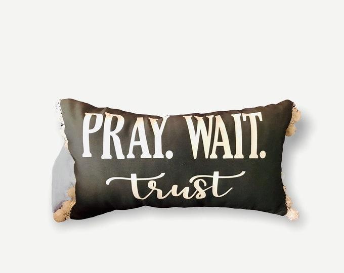 Canvas Pillow| Pray Wait Trust Pillow| Throw Pillow| Living Room Pillow| Family Room Pillow