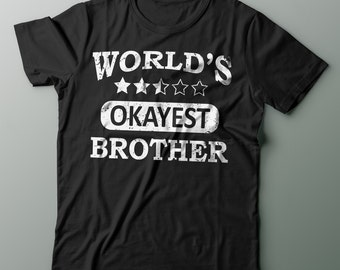 5f565eae5b4 World s Okayest Brother Unisex Shirt