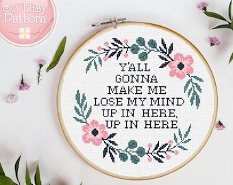 Funny Cross stitch PDF pattern Y'all gonna make me lose my mind Subversive cross stitch Quote xstitch chart Modern needlepoint patterns