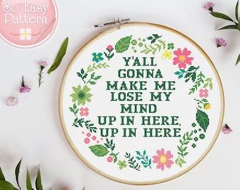 Y'all gonna make me lose my mind Funny Cross stitch PDF pattern Subversive cross stitch Quote xstitch chart Modern embroidery design