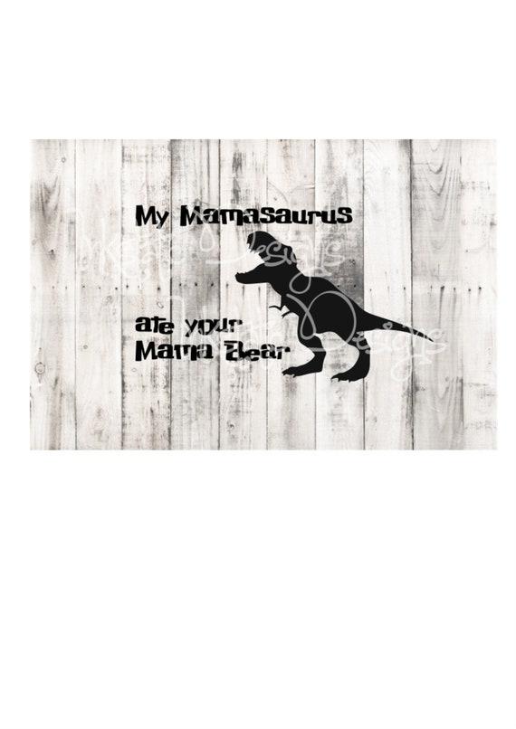My Mamasaurus Ate Your Mama Bear PNG File Digital Download T Shirt