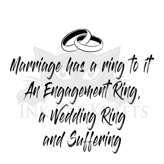 Marriage Wedding Ring Engagement Ring Suffering 2 images Funny SVG PNG Cricut Silhouette Great for Gag gifts Shirts Bachelor Hen Party
