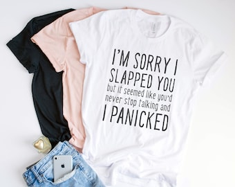 8e7919d3c Sorry I Slapped You Tee Shirt with Sayings - Funny Shirts for Her - Weekend  Tees - Graphic Tees Women - Humor Shirt - Novelty Tee