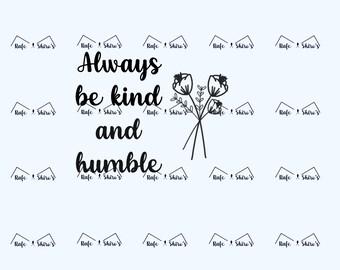 Always Be Kind & Humble